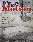 Free Motion Quilting by Kent Mick Book